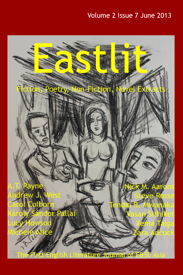 Eastlit issue seven. Cover designed by Graham Lawrence. Picture by Vasan Sithiket. What follows is the list of contents: Table of Content: The complete list of contents for the Eastlit June Issue is below. Please click on a link to go to the page. We hope you enjoy the work in the June 2013 issue of Eastlit. Eastlit Cover. This months cover picture is The Mansion and is submitted by Andrew J. West. The picture is an illustration that accompanies the short story The Mansion. The story is by Andrew J. West and the illustration by renowned Thai artist Vasan Sithiket. The Eastlit June cover design is by Graham Lawrence. Editorial by Graham Lawrence. Two Poems by Xenia Taiga. The poems are: China's Da Boom and We Eat. The Mansion by Andrew J. West. The story is accompanied by a drawing by Thai artist Vasan Sithiket. To view this click here. Three Poems by Károly Sándor Pallai. The poems are: good night Corea, homage to Ai Weiwei and East Timor. Reliving World War II in the Philippines by Carol Colborn. Waiting for Jasmine by A.T. Payne. Three Poems by Zara Adcock. The poems are: Shedding Old Skin, This Energy and Water Baby. Saturday Night Sat on the Street in District 1 by Lucy Howson. Four Poems by Tendai R. Mwanaka. The poems are: The Choice is not Mine, We Had no Right to be There, I have Lived Me and Time is Involved in Me. Chained by Nick M. Aarons. Four Poems by Michele Alice. The poems are: Rumor, Zoology, Museum of Fine Arts and Vista. How not to Write: 2. How Not to Use Style by Steve Rosse. The first in a series of short advisory pieces by author and editor Steve Rosse. Contributors. An alphabetical list of all the contributors to the May issue of Eastlit complete with biographies of all the writers and poets can be found in this section. Note on Work: Please note that we publish work as received. We do not edit work for minor errors. We regard these as decisions made by the author. The one exception is that we may work with second language writers to help the