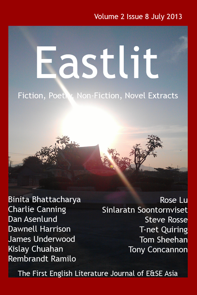 Eastlit July 2013: Volume 2, Issue 8. Eastlit July 2013 issue has the picture Rising by Sinlaratn Soontornviset as the cover image. The July 2013 issue was designed by Graham Lawrence. This issue was the first one that did not have an editorial. It had the third part of the Steve Rosse series. This is called How not to Write. The pieces of work are: Struck. The Hint of June. The Bird. The Seventeen's. O-Bon. Claw. Greener Being. Release. Traffic. Wane. Ramirez. Fallen Blossoms. The Old Lake Port. Nature's Care. Morning. Nature Conflicts. Reverence. Perseverance. Your Hands. All Night. Descends. Smile. The Soul of Shiloh 2. This was the eighth issue of Eastlit. It was the first issue after Bryn Tennant had left Eastlit. But it was the first one before the editorial board were involved in decision making. IT is therefore a very personal one for Graham Lawrence. Eastlit July 2013 was the first to feature on the Android application. In many ways this issue was the end of something and also the start of something new. The concept of Eastlit Live was also founded at this time. The future very much balances with the past in this issue.